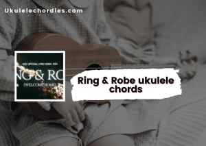 Read more about the article Ring And Robe ukulele chords by Bethel Music