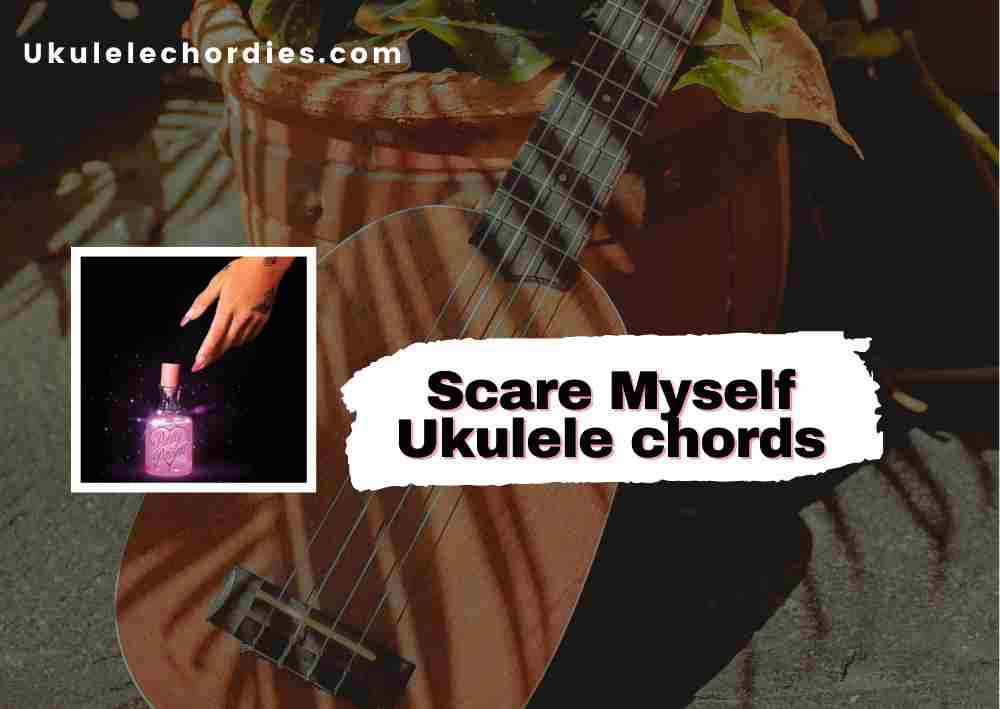 Read more about the article Scare Myself Ukuelel chords  by Nessa Barrett