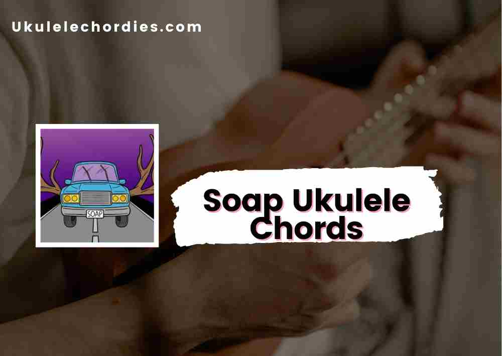 Read more about the article Soap ukulele chords by Penelope Scott