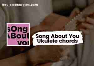 Read more about the article Song About You Ukulele chords by The Band CAMINO
