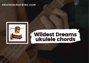 Read more about the article Wildest Dreams ukulele chords by Taylor Swift