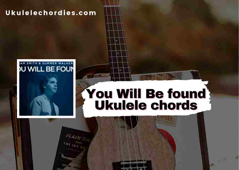 Read more about the article You Will Be Found Ukulele Chords by Sam Smith, Summer Walker