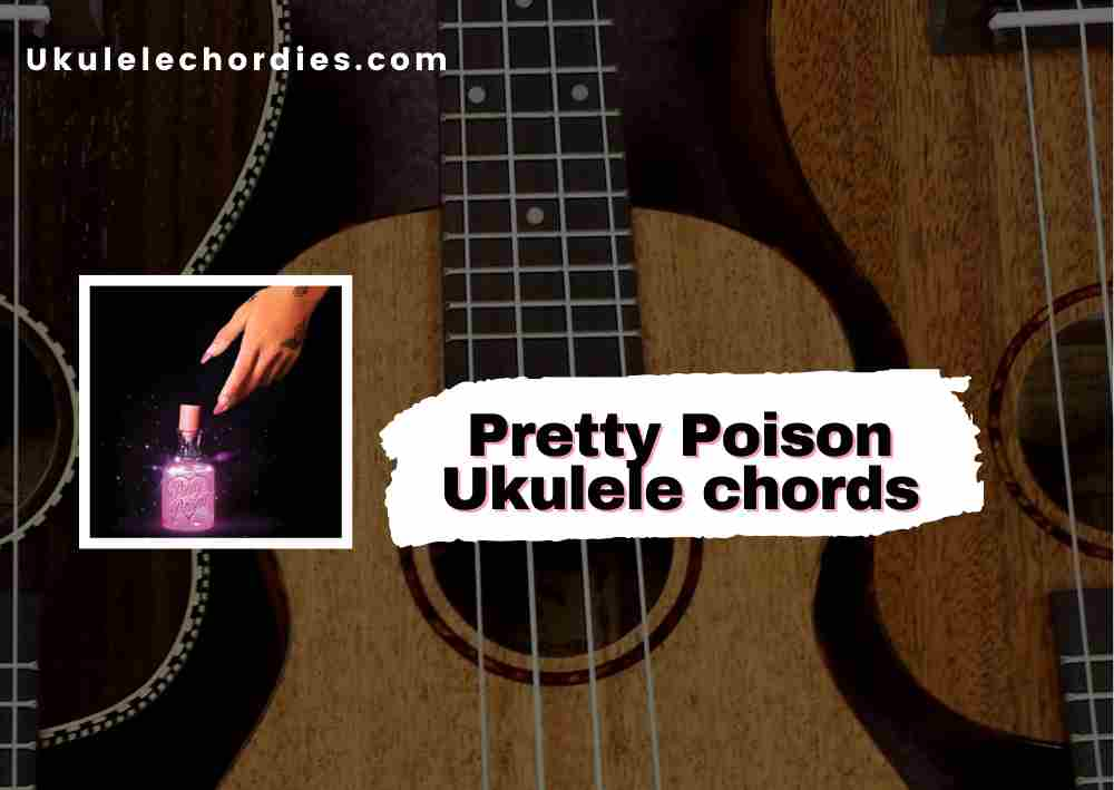 Read more about the article Pretty Poison Ukulele chords by Nessa Barrett