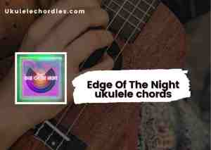 Read more about the article Edge Of The Night Ukulele chords by Sheppard