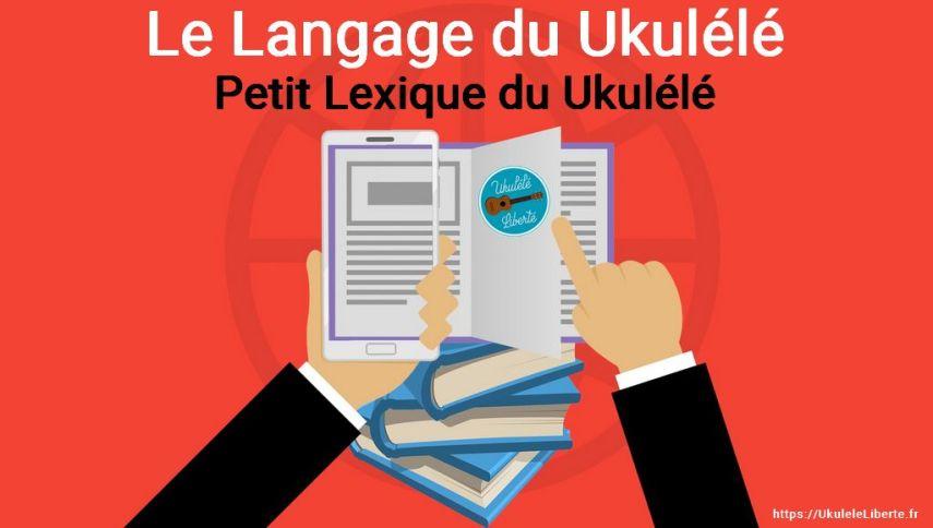 Lexique du Ukulele - Le Langage du Ukulélé