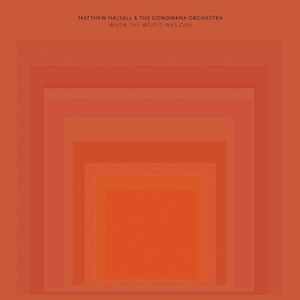 Matthew-Halsall-The-Gondwana-Orchestra-When-The-World-Was-One