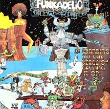 Funkadelic – Standing on the Verge of Getting it On
