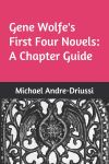 "Cover of ""Gene Wolfe's First Four Novels: A Chapter Guide"""
