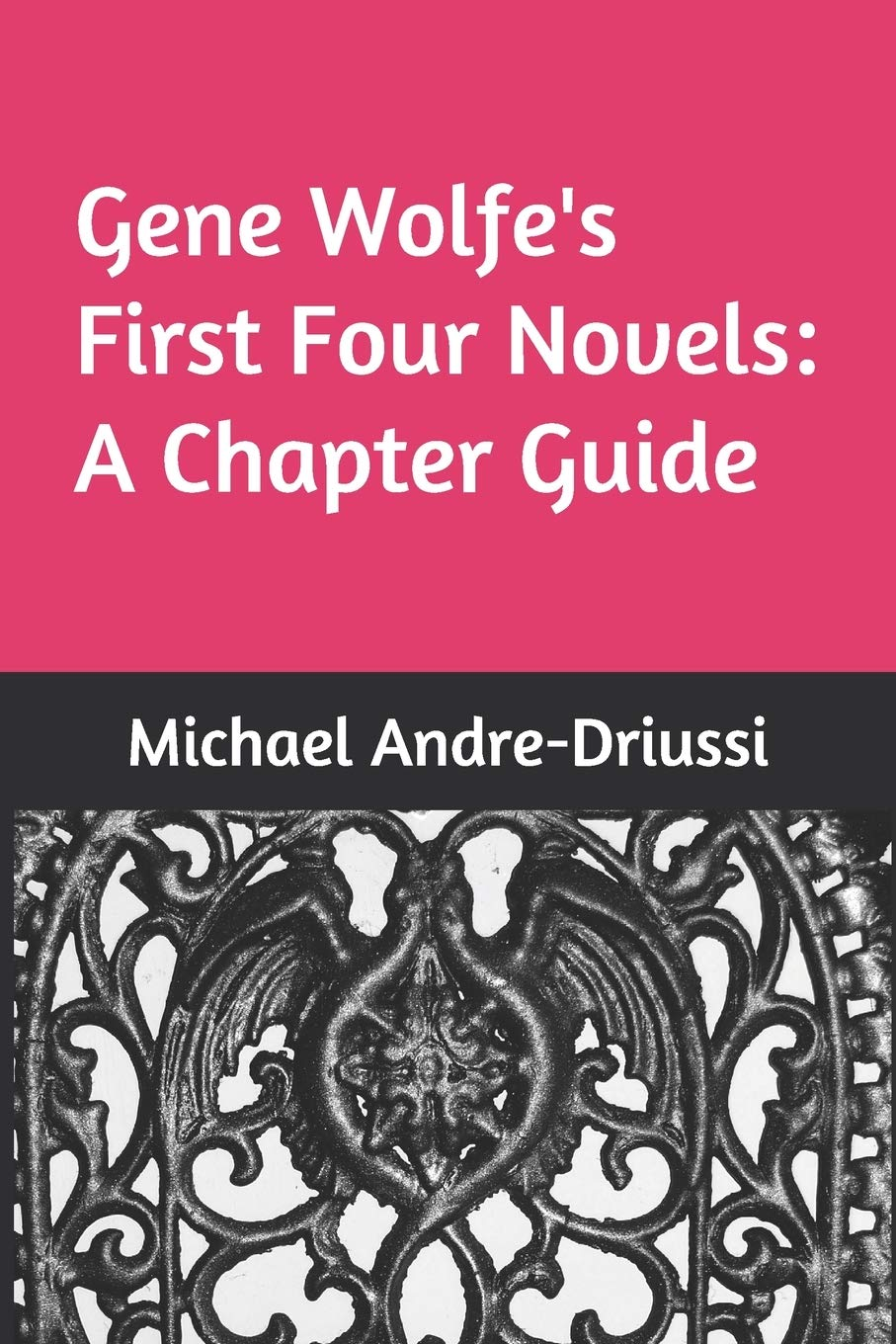 """Cover of """"Gene Wolfe's First Four Novels: A Chapter Guide"""""""