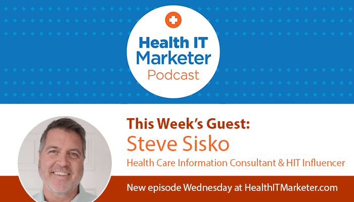 The Health IT Marketer Podcast welcomes Steve Sisko