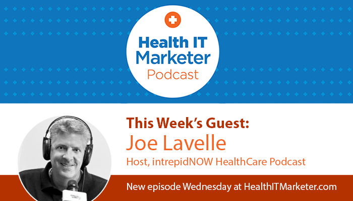 Joe Lavelle on the Health IT Marketer Podcast
