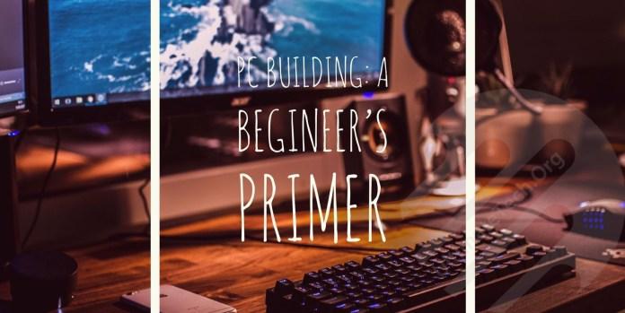 PC Building: A Beginner's Primer