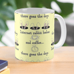 """Mug that says """"Internet rabbit holes and coffee…there goes the day."""""""