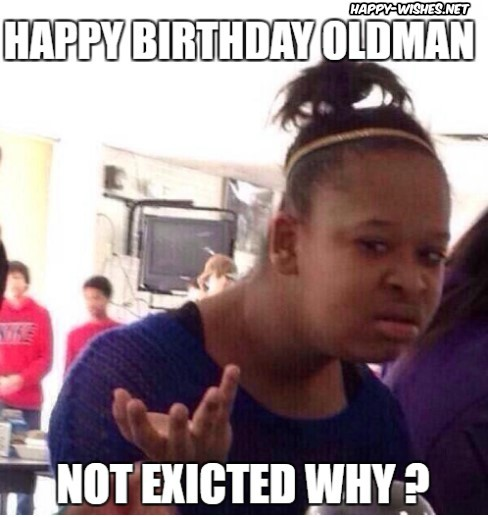Happy Birthday Old Man Funny Memes Wishes Ultra Wishes