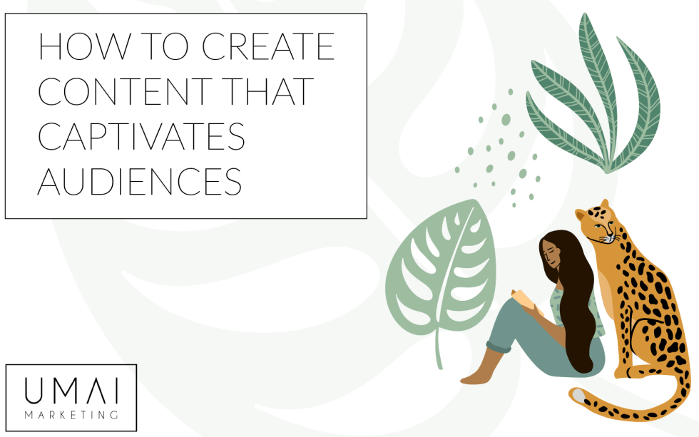 how to create content that captivates audiences