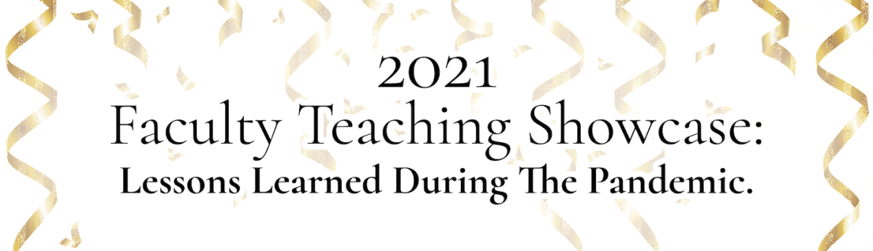 2021 Faculty Teaching Showcase: Lessons Learned During The Pandemic