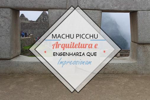 Arquitetura e engenharia de Machu Picchu