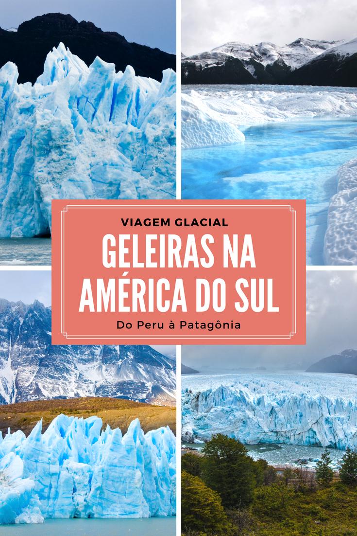Lista com as mais lindas Geleiras na América do Sul pra você fazer um viagem glacial do norte do Peru à Patagônia