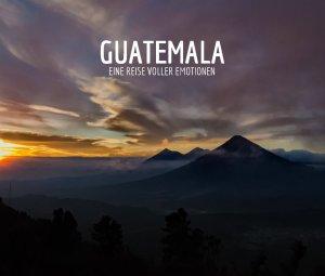 Guatemala: Eine Reise voller Emotionen