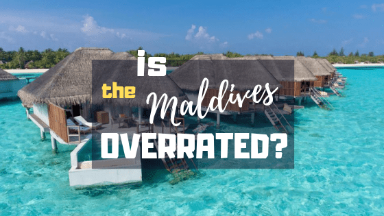 IS THE MALDIVES OVERRATED