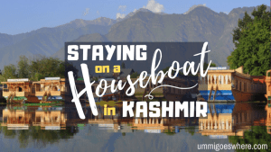 Staying on A Houseboat in Kashmir | Ummi Goes Where?