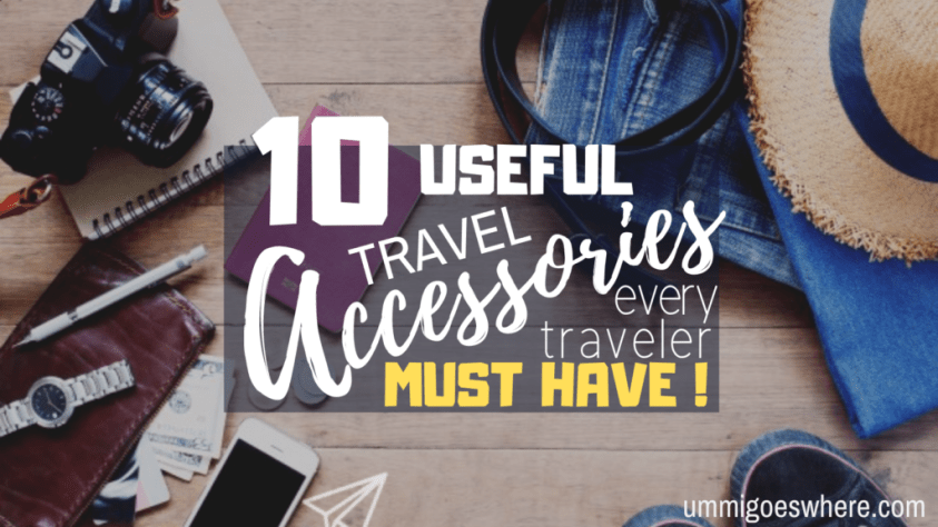 10 Useful Accessories Every Traveler Must Have | Ummi Goes Where?