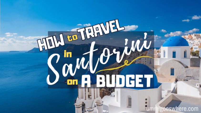 How to Travel in Santorini on a Budget | Ummi Goes Where?