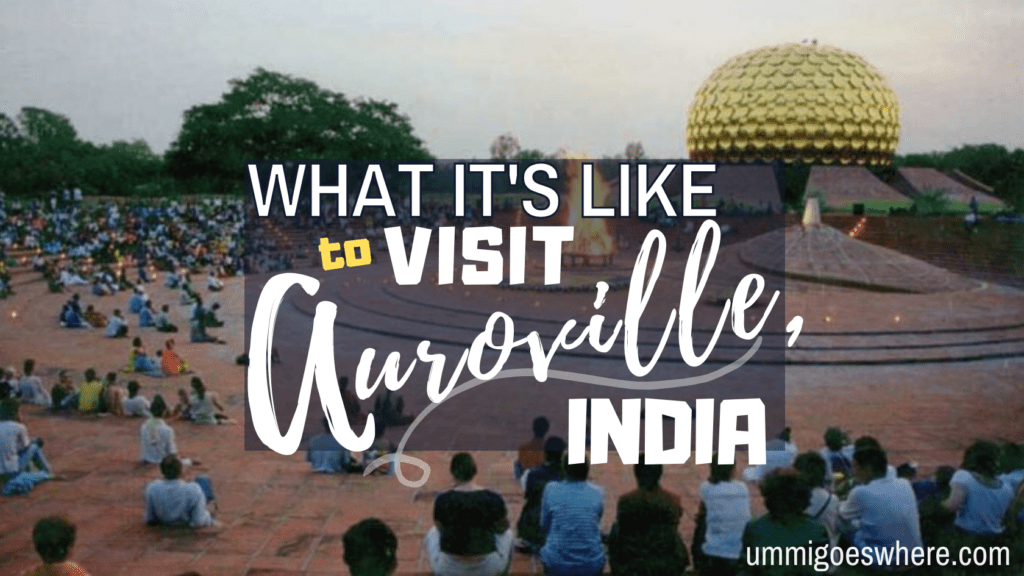 What It's Like to Visit Auroville, India | Ummi Goes Where?