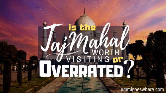 Is the Taj Mahal Worth Visiting or Overrated_