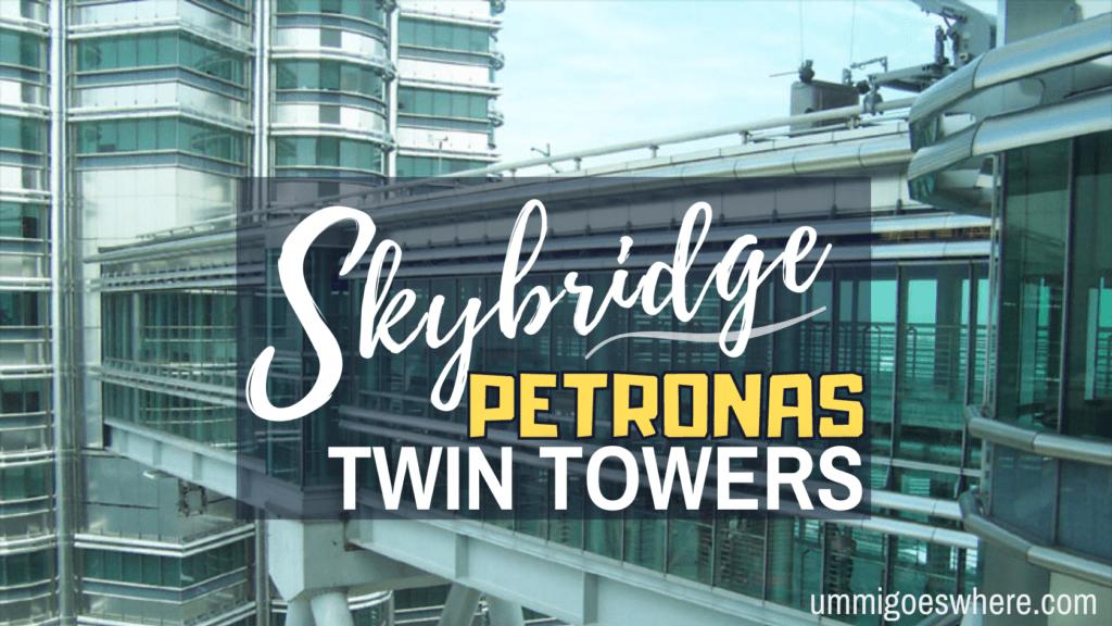Skybridge Petronas Twin Towers   Ummi Goes Where?