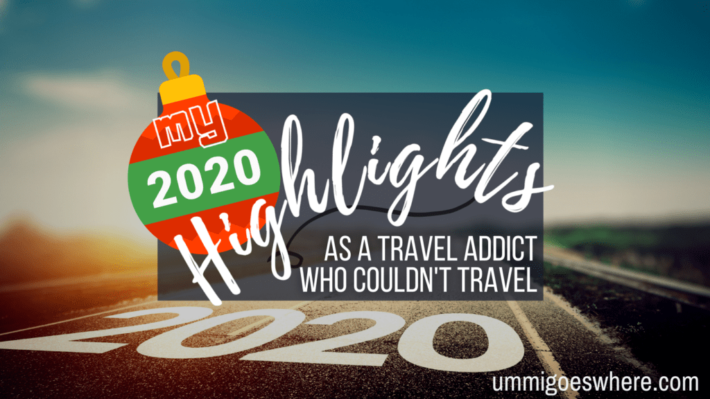2020 Highlights as a Travel Addict who Couldn't Travel