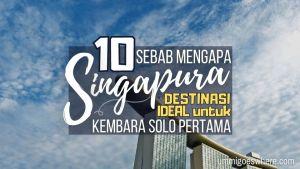 10 Sebab Mengapa Singapura Destinasi Ideal Kembara Solo