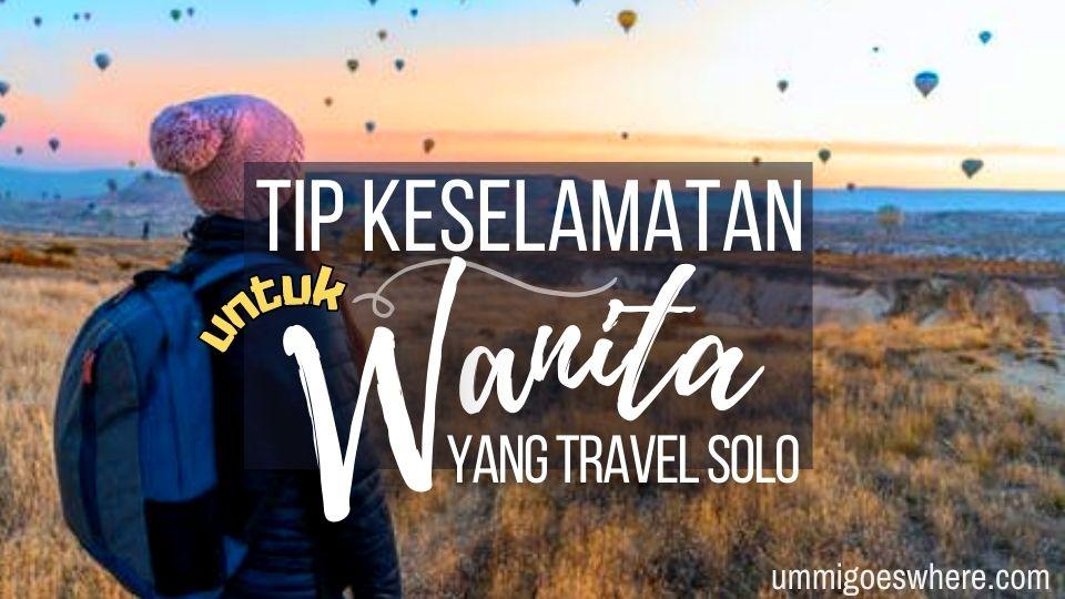 Tip Keselamatan Untuk Solo Traveler Perempuan | Ummi Goes Where?