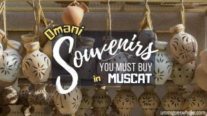 Best Souvenirs to Buy in Muscat Oman | Ummi Goes Where?