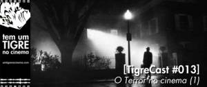 [TigreCast #013] O Terror no Cinema (1)