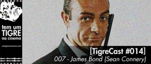 [TigreCast #14 e #15] Bond, James Bond (Partes 1 e 2)