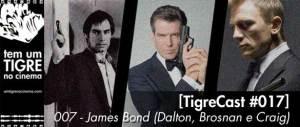 [TigreCast #17] James Bond - Dalton, Brosnan e Craig