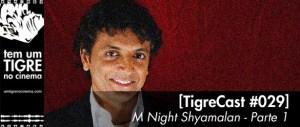 [TigreCast #29] M Night Shyamalan – Parte 1