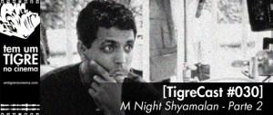 TigreCast #30] M Night Shyamalan – Parte 2