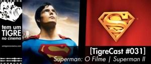 [TigreCast #31] Superman I: O Filme e Superman II