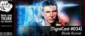 [TigreCast #34] Blade Runner - O Caçador de Andróides