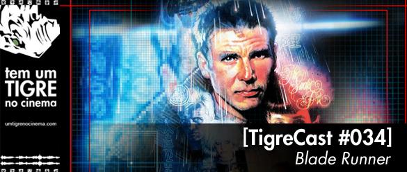 TigreCast 34 - Blade Runner