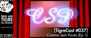 [TigreCast #37] CSP - Cinema Sem Pauta