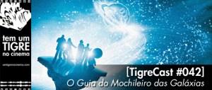 O Guia do Mochileiro das Galáxias | TigreCast #42