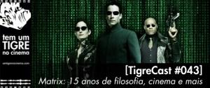 Matrix: 15 anos de filosofia, cinema e mais   TigreCast #43