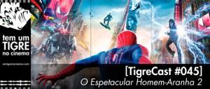 O Espetacular Homem-Aranha 2   TigreCast #45