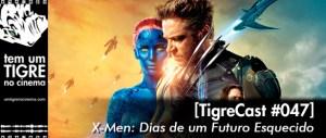 X-Men: Dias de um Futuro Esquecido   TigreCast #47