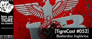 Bastardos Inglórios   TigreCast #52   Podcast