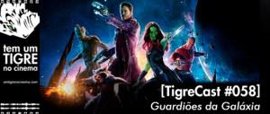 Guardiões da Galáxia | TigreCast #58 | Podcast