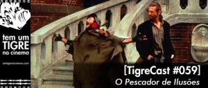 O Pescador de Ilusões | TigreCast #59 | Podcast